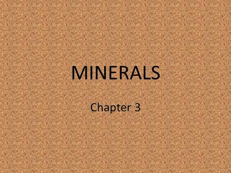 MINERALS Chapter 3. Section 1 What is it? 1. Naturally occurring- formed by processes on or outside Earth with NO input from humans 2. Inorganic- Not.