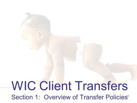 WIC Client Transfers Section 1: Overview of Transfer Policies 1.