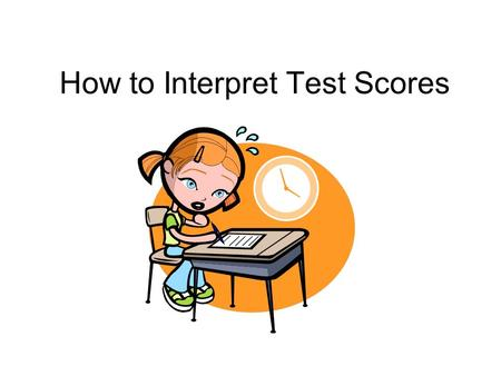 How to Interpret Test Scores. 1. What are standardized tests?  A standardized test is one that is administered under standardized or controlled conditions.