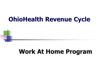 OhioHealth Revenue Cycle Work At Home Program. Background Financial assistance application (FAA) processing 6000+ FAA's processed per month Imaged worklist.