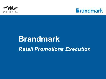Brandmark Retail Promotions Execution. Integration of promotion and planning systems with content workflow and execution ● Our proposition ● Brandmark.