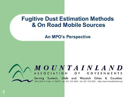 1 Fugitive Dust Estimation Methods & On Road Mobile Sources An MPO's Perspective.