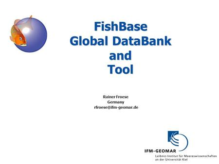 FishBase Global DataBank and Tool Rainer Froese Germany