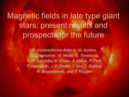 Magnetic fields in late type giant stars: present results and prospects for the future R. Konstantinova-Antova, M. Aurière, C. Charbonnel, G. Wade, S.
