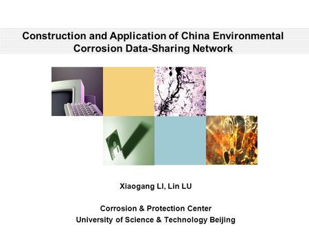 Xiaogang LI, Lin LU Corrosion & Protection Center University of Science & Technology Beijing Construction and Application of China Environmental Corrosion.
