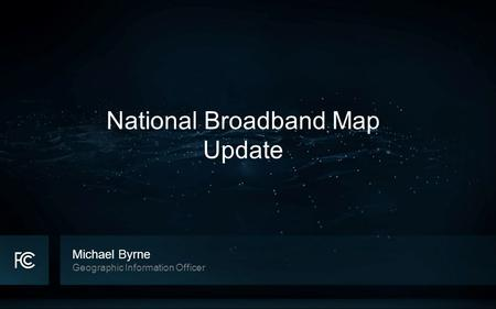 Michael Byrne Geographic Information Officer National Broadband Map Update.