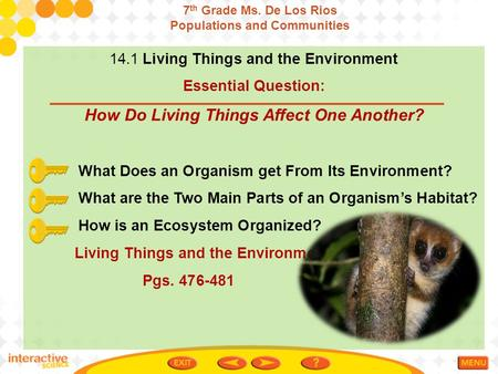 14.1 Living Things and the Environment Essential Question: How Do Living Things Affect One Another? What Does an Organism get From Its Environment? What.