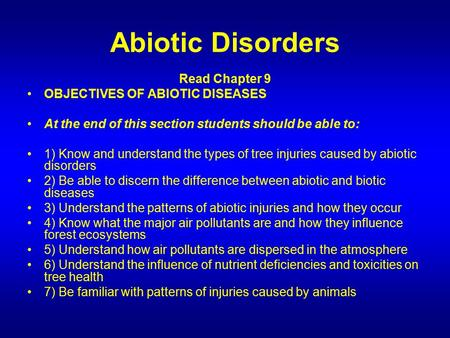 Abiotic Disorders Read Chapter 9 OBJECTIVES OF ABIOTIC DISEASES At the end of this section students should be able to: 1) Know and understand the types.