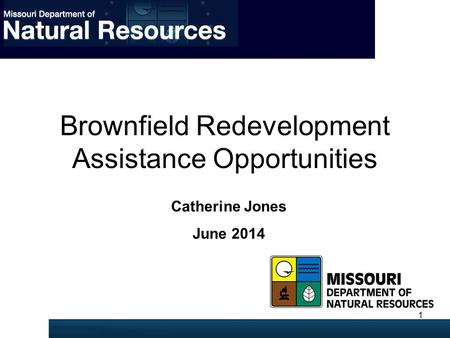 Brownfield Redevelopment Assistance Opportunities Catherine Jones June 2014 1.