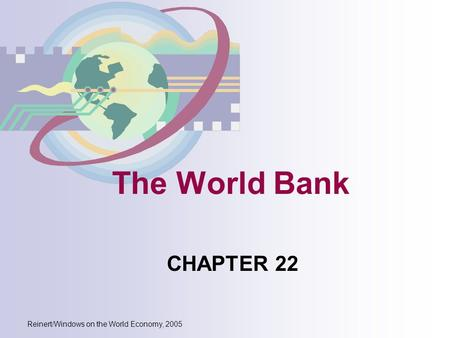Reinert/Windows on the World Economy, 2005 The World <strong>Bank</strong> CHAPTER 22.