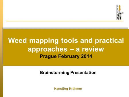 Weed mapping tools and practical approaches – a review Prague February 2014 Weed mapping tools and practical approaches – a review Prague February 2014.