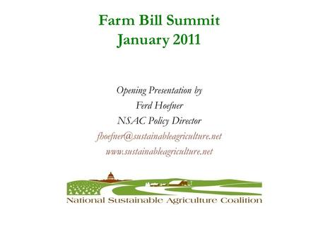 Farm Bill Summit January 2011 Opening Presentation by Ferd Hoefner NSAC Policy Director