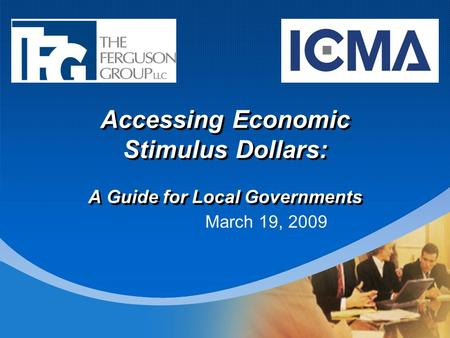 Accessing Economic Stimulus Dollars: A Guide for Local Governments March 19, 2009.