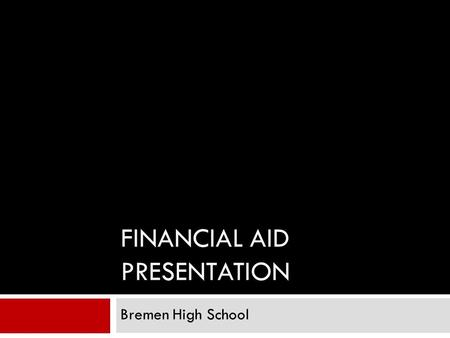 FINANCIAL AID PRESENTATION Bremen High School.  What is Financial Aid  Types of Financial Aid  Application Process  Award Letters  Where to find.