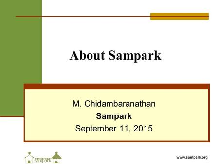 Www.sampark.org About Sampark M. Chidambaranathan Sampark September 11, 2015.