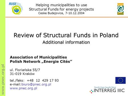 "Www.pnec.org.pl Review of Structural Funds in Poland Additional information Association of Municipalities Polish Network ""Energie Cités"" ul. Floriańska."
