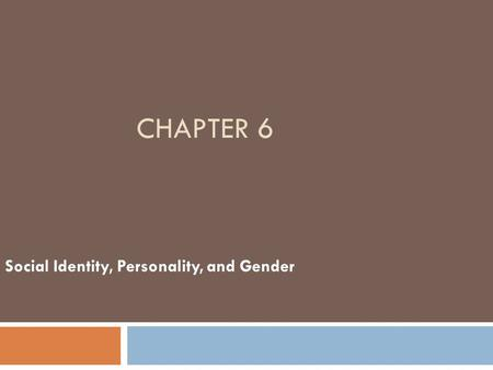 CHAPTER 6 Social Identity, Personality, and Gender.