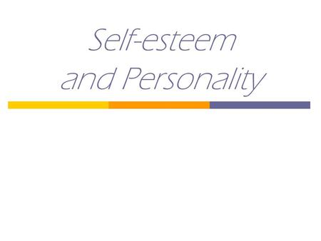 Self-esteem and Personality. What is Self-Esteem? A person's belief about his or her worth.