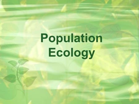 Population Ecology. Population Dynamics Population: All the individuals of a species that live together in an area.