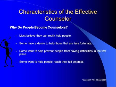 Characteristics of the Effective Counselor Why Do People Become Counselors? – Most believe they can really help people. – Some have a desire to help those.