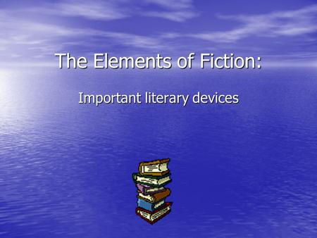 The Elements of Fiction: Important literary devices.