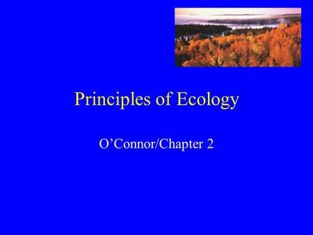Principles of Ecology O'Connor/Chapter 2. Ecology The study of interactions that take place between organisms and their environments. Biosphere ~ the.