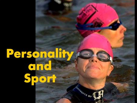 Personality and Sport. What Is Personality? Measuring Personality Cognitive Strategies and Athletic Success What Makes Up Personality? Approaches to Understanding.