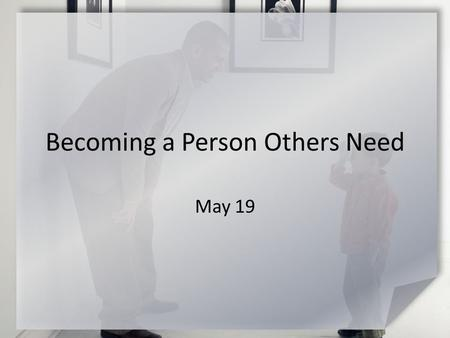 Becoming a Person Others Need