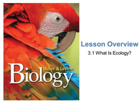 Lesson Overview Lesson Overview What is Ecology? Lesson Overview 3.1 What Is Ecology?