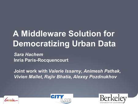 A Middleware Solution for Democratizing Urban Data Sara Hachem Inria Paris-Rocquencourt Joint work with Valerie Issarny, Animesh Pathak, Vivien Mallet,