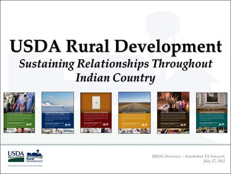 RBOG Overview – Intertribal TA Network July 17, 2012 USDA Rural Development Sustaining Relationships Throughout Indian Country.