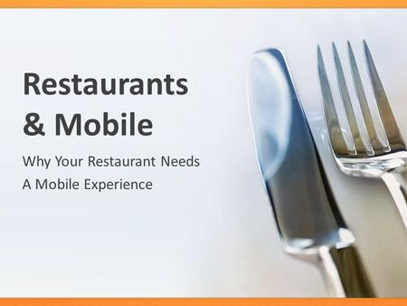 Restaurants & Mobile Why Your Restaurant Needs A Mobile Experience.