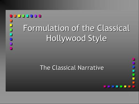Formulation of the Classical Hollywood Style The Classical Narrative.
