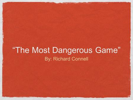 """The Most Dangerous Game"" By: Richard Connell. Journal ""Precisely,"" said the general. ""That is why I use them. It gives me pleasure. They can reason,"