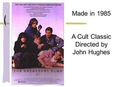 Made in 1985 A Cult Classic Directed by John Hughes.
