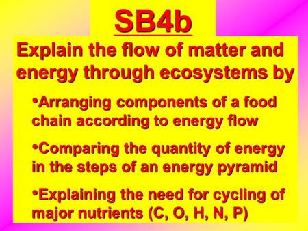 SB4b Explain the flow of matter and energy through ecosystems by