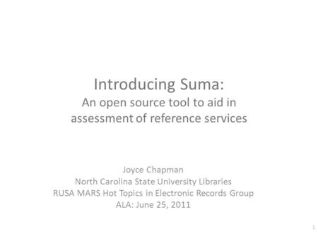 Introducing Suma: An open source tool to aid in assessment of reference services Joyce Chapman North Carolina State University Libraries RUSA MARS Hot.
