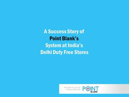 A Success Story of Point Blank's System at India's Delhi Duty Free Stores.