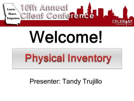 Welcome! Presenter: Tandy Trujillo. Major Topics To Be Covered Complete Physical Inventory Cycle Counts / Partial Physical Inventory Linear Pro Sled w/