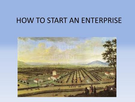 HOW TO START AN ENTERPRISE. Here's how to become farmers in ten STEPS.