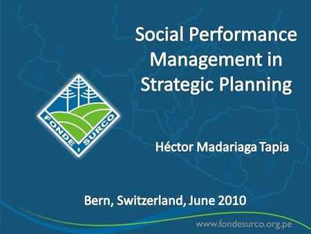 Agenda Institutional Information: mission Social Performance Management in Strategic Planning Balance between social and financial objectives.
