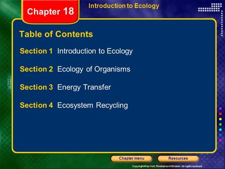 Copyright © by Holt, Rinehart and Winston. All rights reserved. ResourcesChapter menu Introduction to Ecology Chapter 18 Table of Contents Section 1 Introduction.