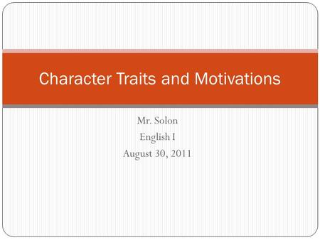 Mr. Solon English I August 30, 2011 Character Traits and Motivations.