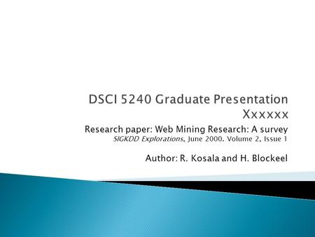 Research paper: Web Mining Research: A survey SIGKDD Explorations, June 2000. Volume 2, Issue 1 Author: R. Kosala and H. Blockeel.