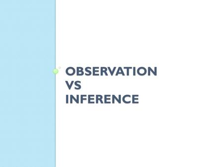 OBSERVATION VS INFERENCE. WRITE DOWN TEN QUESTIONS Mystery Box: