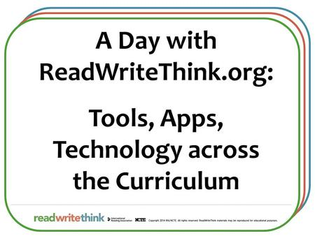 A Day with ReadWriteThink.org: Tools, Apps, Technology across the Curriculum.
