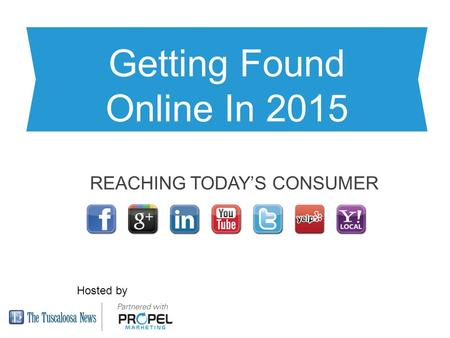 Getting Found <strong>Online</strong> In 2015 REACHING TODAY'S CONSUMER Hosted by.