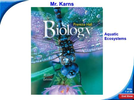 End Show Slide 1 of 39 biology Mr. Karns AquaticEcosystems.
