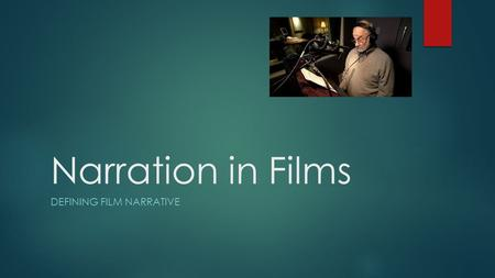 Narration in Films DEFINING FILM NARRATIVE. Defining Film Narrative  Narrative is generally accepted as possessing two components: (1) the story presented.