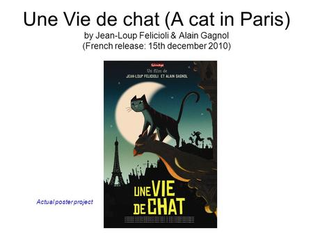 Une Vie de chat (A cat in Paris) by Jean-Loup Felicioli & Alain Gagnol (French release: 15th december 2010) Actual poster project.